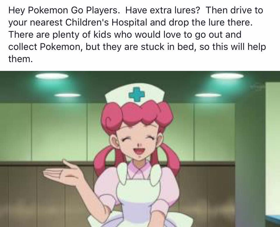 "A picture of a nurse from an anime video, probably a television show, with the caption: ""Hey Pokemon Go Players.  Have extra lures?  Then drive to your nearest Children's Hospital and drop the lure there.  Ther eare plenty of kids who would love to go out and collect Pokemon, but they are stuck in bed, so this will help them."""